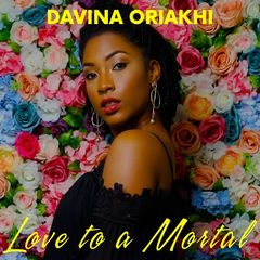 Davina Oriakhi – Love To A Mortal (2019) Mp3