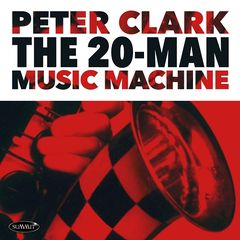 Peter Clark – The 20-man Music Machine (2019) Mp3