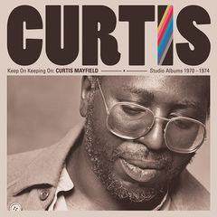Curtis Mayfield – Keep On Keeping On Curtis Mayfield Studio Albums 1970-1974 Remastered (2019) Mp3