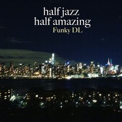 Funky Dl – Half Jazz Half Amazing (2019) Mp3