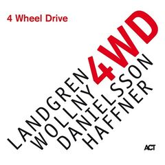 Nils Landgren, Michael Wollny, Lars Danielsson, Wolfgang Haffner – 4 Wheel Drive (2019) Mp3