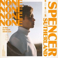 Spencer Sutherland – None Of This Has Been About You (2019) Mp3