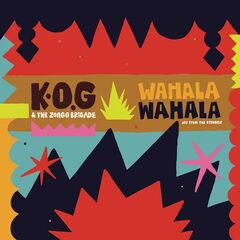 K.o.g & The Zongo Brigade – Wahala Wahala (2019) Mp3