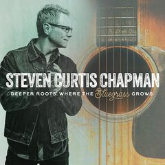 Steven Curtis Chapman – Deeper Roots Where The Bluegrass Grows (2019) Mp3