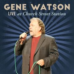Gene Watson – Live At Church Street Station (2019) Mp3
