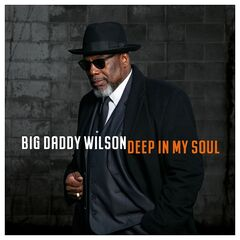 Big Daddy Wilson – Deep In My Soul (2019) Mp3