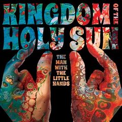 Kingdom Of The Holy Sun – The Man With The Little Hands (2019) Mp3