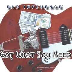 Bad Influence – Got What You Need (2019) Mp3