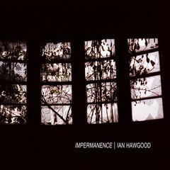 Ian Hawgood – Impermanence (2019) Mp3