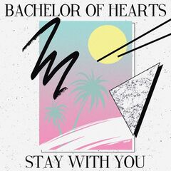 Bachelor Of Hearts – Stay With You (2019) Mp3