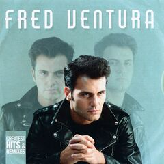 Fred Ventura – Greatest Hits & Remixes (2019) Mp3