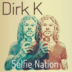 Dirk K – Selfie Nation (2019) Mp3