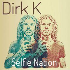 Dirk K – Selfie Nation (2019) Mp3