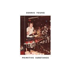 Dennis Young – Primitive Substance (2019) Mp3