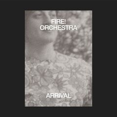 Fire! Orchestra – Arrival (2019) Mp3