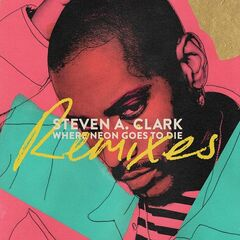 Steven A. Clark – Where Neon Goes To Die Remixes (2019) Mp3
