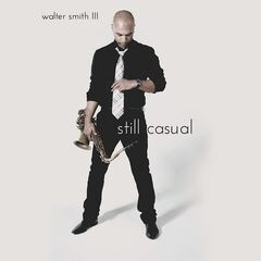 Walter Smith Iii – Still Casual (2019) Mp3