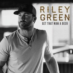 Riley Green – Get That Man A Beer (2019) Mp3