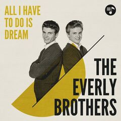 The Everly Brothers – All I Have To Do Is Dream (2019) Mp3