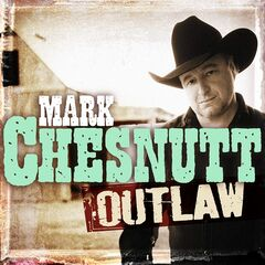 Mark Chesnutt – Outlaw (2019) Mp3