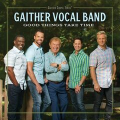 Gaither Vocal Band – Good Things Take Time (2019) Mp3