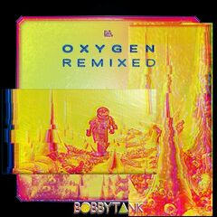 Bobby Tank – Oxygen Remixed (2019) Mp3