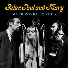 Peter, Paul And Mary – Peter, Paul And Mary At Newport 1963-65 (2019) Mp3