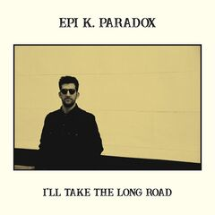 Epi K. Paradox – I'll Take The Long Road (2019) Mp3
