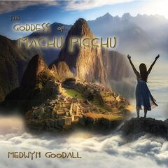 Medwyn Goodall – The Goddess Of Machu Picchu (2019) Mp3