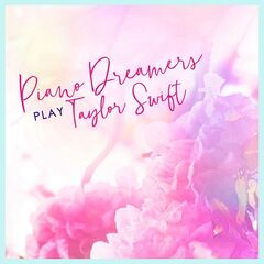 Piano Dreamers – Piano Dreamers Play Taylor Swift (2019) Mp3