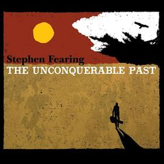 Stephen Fearing – The Unconquerable Past (2019) Mp3