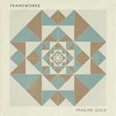 Frameworks – Imagine Gold (2019) Mp3