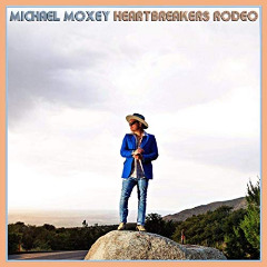 Michael Moxey – Heartbreakers Rodeo (2019) Mp3