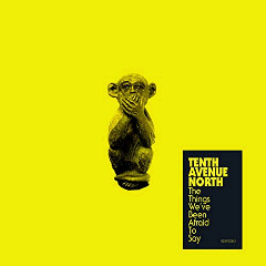 Tenth Avenue North – The Things We've Been Afraid To Say (2018) Mp3