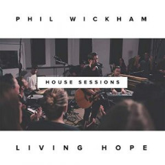 Phil Wickham – Living Hope The House Sessions (2019) Mp3