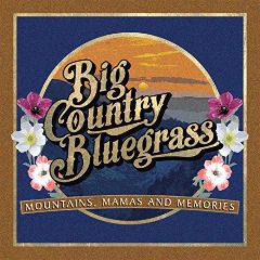 Big Country Bluegrass – Mountains, Mamas And Memories (2019) Mp3