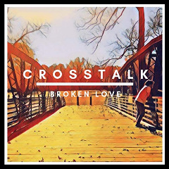 Crosstalk – Broken Love (2019) Mp3