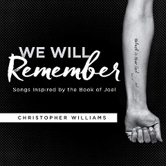 Christopher Williams – We Will Remember Songs Inspired By The Book Of Joel (2019) Mp3