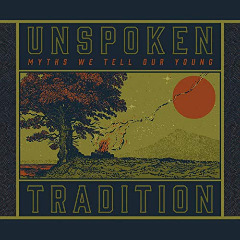 Unspoken Tradition – Myths We Tell Our Young (2019) Mp3