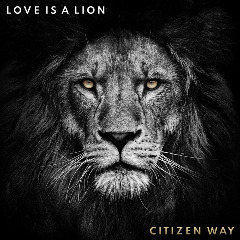 Citizen Way – Love Is A Lion (2019) Mp3
