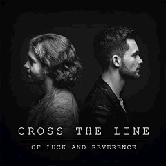 Cross The Line – Of Luck & Reverence (2018) Mp3