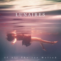 Lunaires – If All The Ice Melted (2019) Mp3