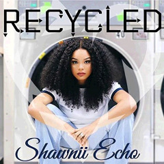 Shawnii Echo – Recycled (2018) Mp3