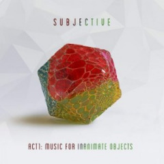 Subjective – Act1 Music For Inanimate Objects (2019) Mp3
