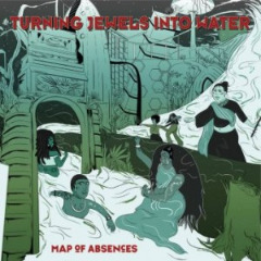 Turning Jewels Into Water – Map Of Absences (2019) Mp3