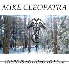 Mike Cleopatra – There Is Nothing To Fear (2019) Mp3