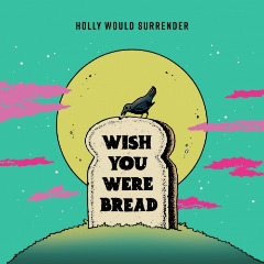 Holly Would Surrender – Wish You Were Bread (2019) Mp3