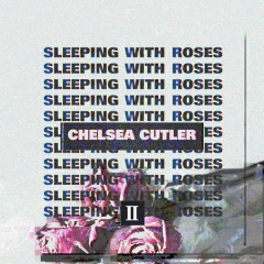 Chelsea Cutler – Sleeping With Roses Ii (2018) Mp3
