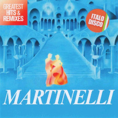 Martinelli – Greatest Hits & Remixes (2018) Mp3