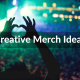 creative band merch ideas your fans will love